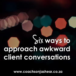 Six ways to approach awkward client conversations